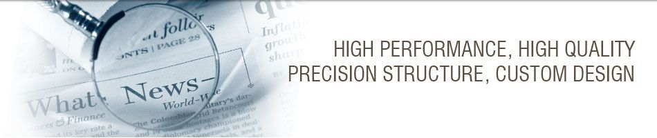 HIGH PERFORMANCE, HIGH QUALITY, PRECISION STRUCTURE, CUSTOM DESIGN
